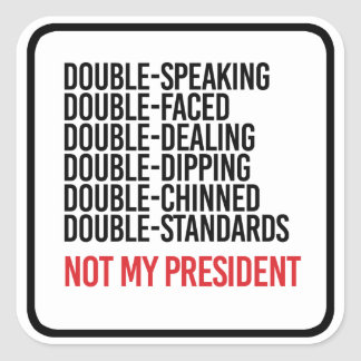 NOT MY PRESIDENT - DOUBLE FACED - SQUARE STICKER