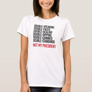 NOT MY PRESIDENT - DOUBLE FACED - T-Shirt
