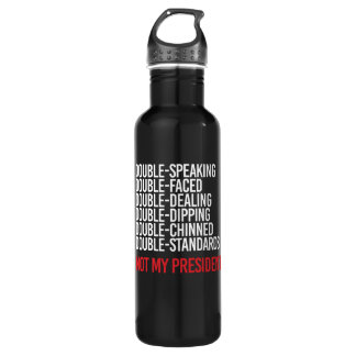 NOT MY PRESIDENT - DOUBLE FACED - - white - 710 Ml Water Bottle