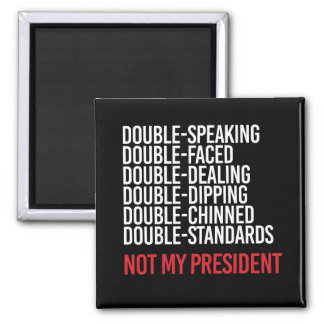 NOT MY PRESIDENT - DOUBLE FACED - - white - Magnet