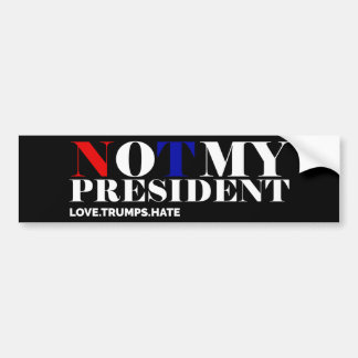 Not My President Love Trumps Hate Bumper Sticker