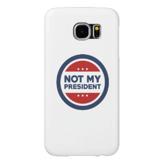 Not My President Samsung Galaxy S6 Cases