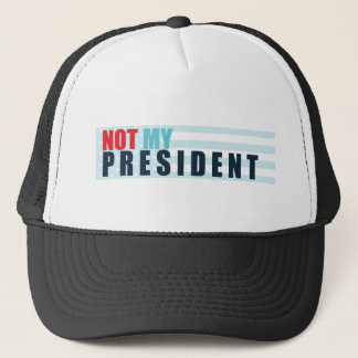 Not My President Shirt Trucker Hat