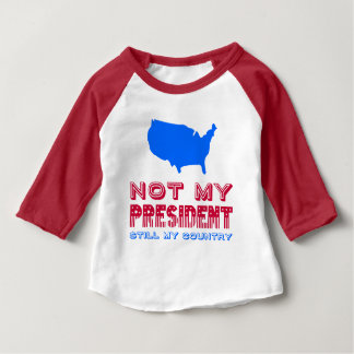 Not My President Still My Country America Red Blue Baby T-Shirt