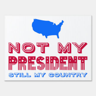 Not My President Still My Country Patriotic Sign