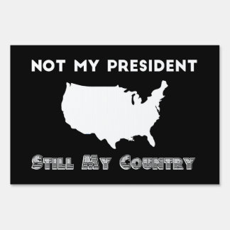 Not My President Still My Country Resist Protest Sign