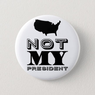 Not My President United States Black 2 Inch Round Button