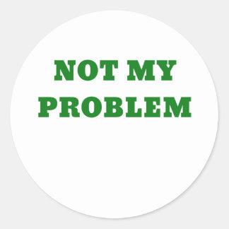 Not My Problem Round Sticker