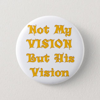 Not my Vision but His Vision 2 Inch Round Button