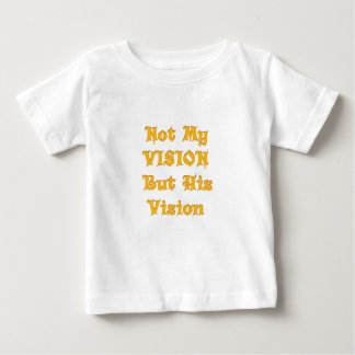 Not my Vision but His Vision Baby T-Shirt