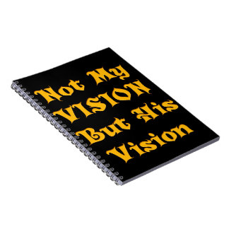 Not my Vision but His Vision Notebook