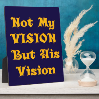 Not my Vision but His Vision Plaque