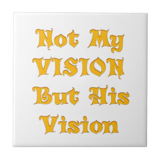 Not my Vision but His Vision Tile