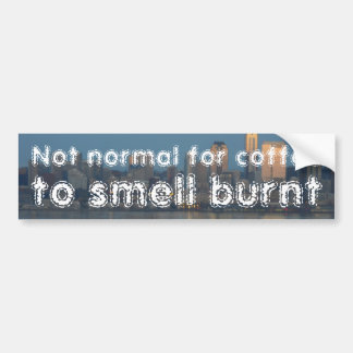 Not normal for coffee to smell burnt car bumper sticker