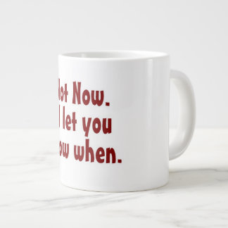 Not Now. I'll Let You Know When. Large Coffee Mug