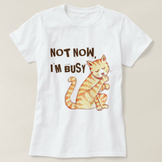 """Not Now I'm Busy"" Funny Cat Quote T-Shirt"