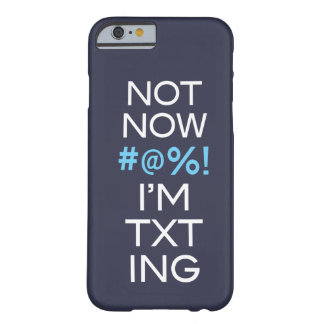 Not Now I'm Texting Barely There iPhone 6 Case