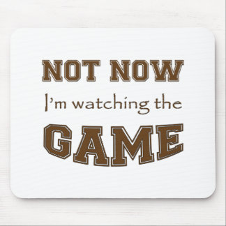 Not Now I'm Watching The Game Mouse Pad