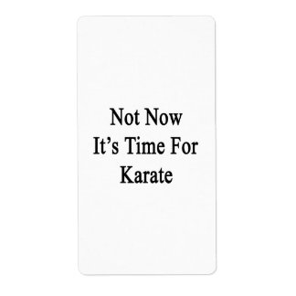 Not Now It's Time For Karate Shipping Label
