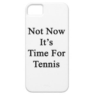 Not Now It's Time For Tennis iPhone 5 Covers
