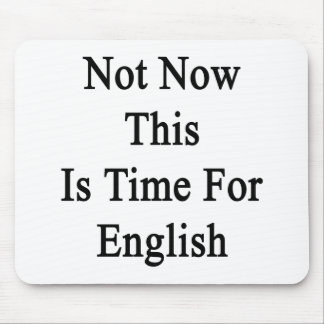 Not Now This Is Time For English Mouse Pad