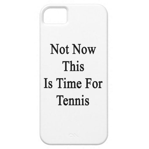 Not Now This Is Time For Tennis Case For iPhone 5/5S
