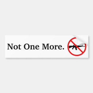 Not One More. Bumper Sticker