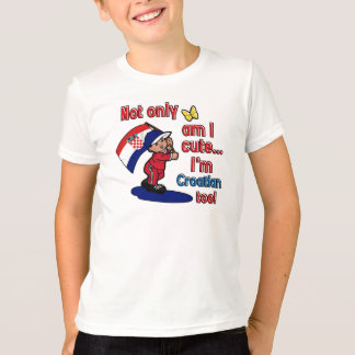 Not only am I cute Croatian too T-Shirt