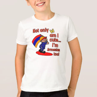Not only am I cute I'm Armenian too! T-Shirt