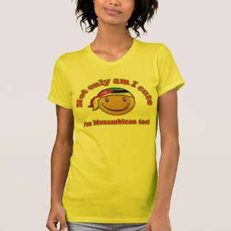 Not only am I cute I'm Mozambican too T-Shirt