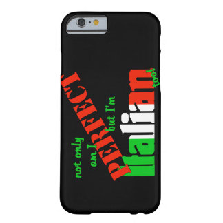 Not Only Am I Perfect But I am Italian Too Barely There iPhone 6 Case