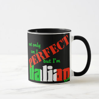Not Only Am I Perfect But I'm Italian Too! Mug