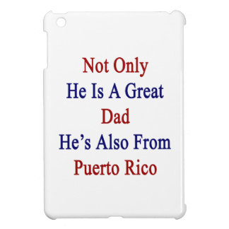 Not Only He Is A Great Dad He's Also From Puerto R iPad Mini Cover