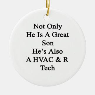 Not Only He Is A Great Son He's Also A HVAC R Tech Ceramic Ornament