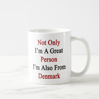 Not Only I'm A Great Person I'm Also From Denmark. Coffee Mug