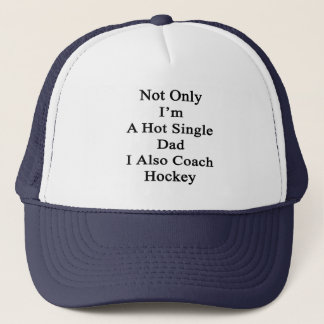 Not Only I'm A Hot Single Dad I Also Coach Hockey. Trucker Hat
