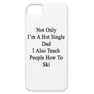 Not Only I'm A Hot Single Dad I Also Teach People iPhone 5 Case