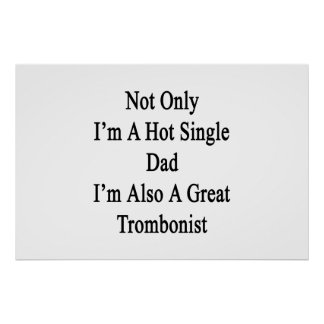 Not Only I'm A Hot Single Dad I'm Also A Great Tro Poster