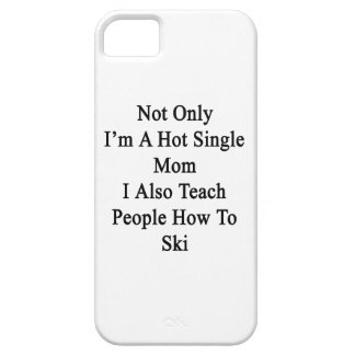 Not Only I'm A Hot Single Mom I Also Teach People iPhone 5 Cases