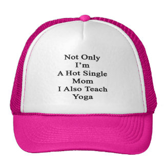 Not Only I'm A Hot Single Mom I Also Teach Yoga Trucker Hat