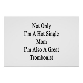 Not Only I'm A Hot Single Mom I'm Also A Great Tro Poster