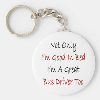 Not Only I'm Good In Bed I'm A Great Bus Driver To Basic Round Button Keychain