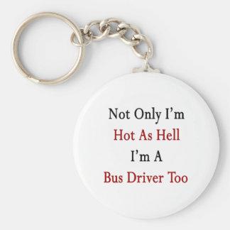 Not Only I'm Hot As Hell I'm A Bus Driver Too Basic Round Button Keychain