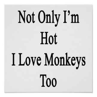 Not Only I'm Hot I Love Monkeys Too Posters