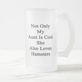 Not Only My Aunt Is Cool She Also Loves Hamsters Frosted Glass Beer Mug