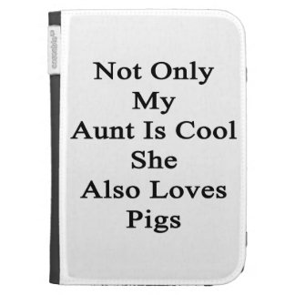 Not Only My Aunt Is Cool She Also Loves Pigs Cases For The Kindle