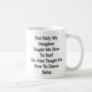 Not Only My Daughter Taught Me How To Surf She Als Coffee Mug