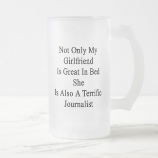 Not Only My Girlfriend Is Great In Bed She Is Also Frosted Glass Beer Mug