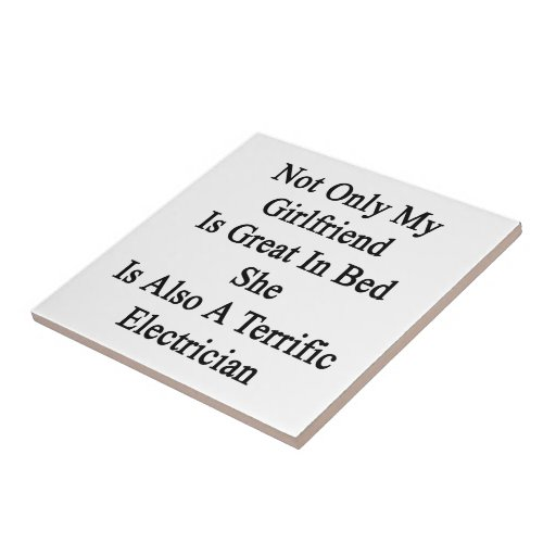Not Only My Girlfriend Is Great In Bed She Is Also Tile