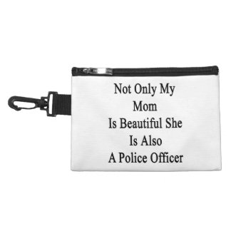 Not Only My Mom Is Beautiful She Is Also A Police Accessories Bags